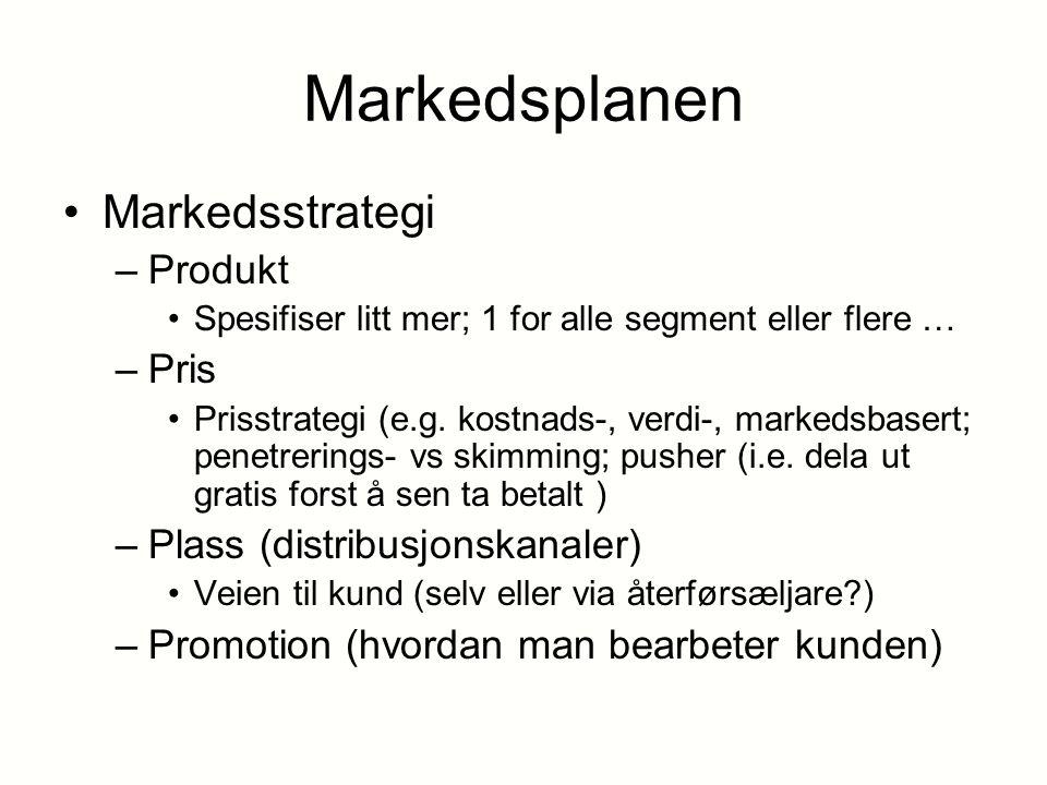 Markedsplanen Markedsstrategi –Produkt Spesifiser litt mer; 1 for alle segment eller flere … –Pris Prisstrategi (e.g. kostnads-, verdi-, markedsbasert