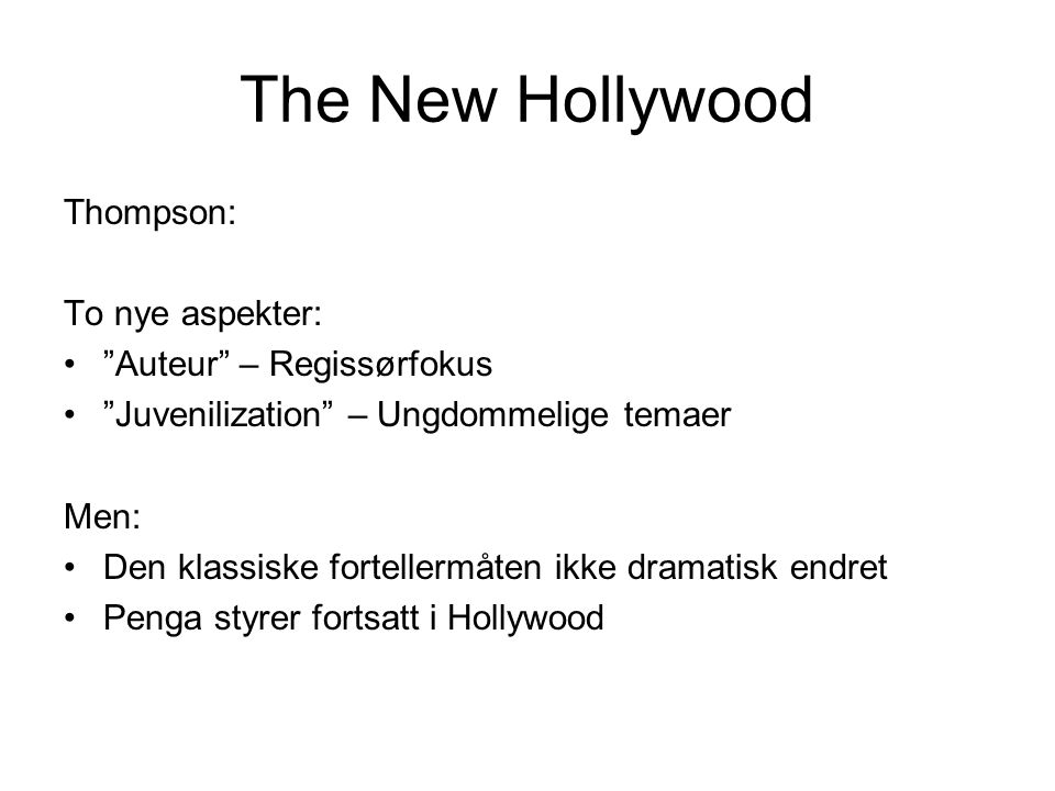 The New Hollywood Thompson: To nye aspekter: Auteur – Regissørfokus Juvenilization – Ungdommelige temaer Men: Den klassiske fortellermåten ikke dramatisk endret Penga styrer fortsatt i Hollywood
