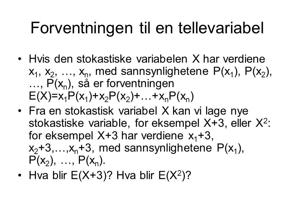 Forventningen til en tellevariabel Hvis den stokastiske variabelen X har verdiene x 1, x 2, …, x n, med sannsynlighetene P(x 1 ), P(x 2 ), …, P(x n ),