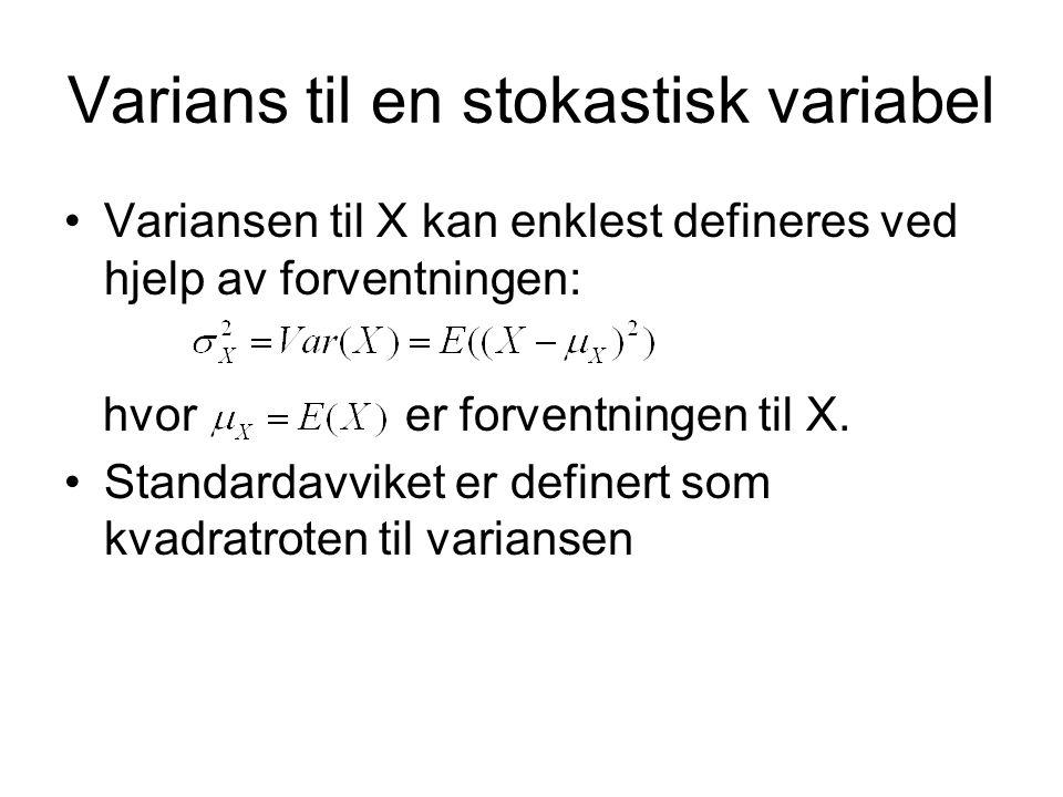 Varians til en stokastisk variabel Variansen til X kan enklest defineres ved hjelp av forventningen: hvor er forventningen til X. Standardavviket er d
