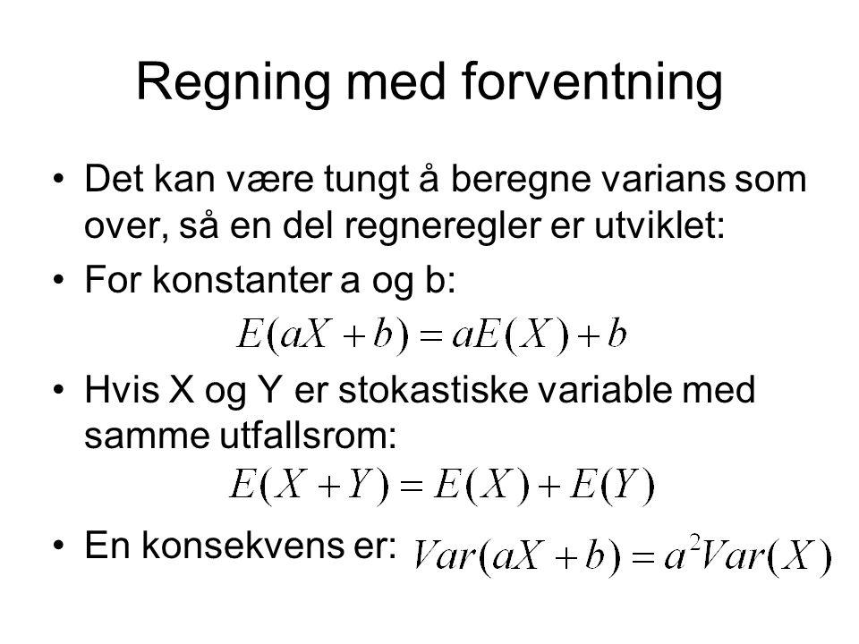 Regning med forventning Det kan være tungt å beregne varians som over, så en del regneregler er utviklet: For konstanter a og b: Hvis X og Y er stokas
