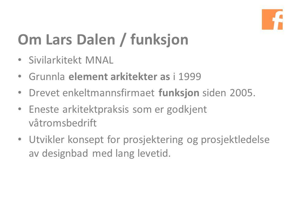 Om Lars Dalen / funksjon Sivilarkitekt MNAL Grunnla element arkitekter as i 1999 Drevet enkeltmannsfirmaet funksjon siden 2005.