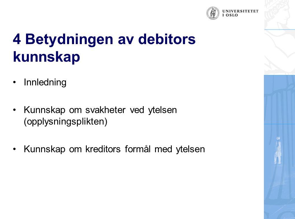 4 Betydningen av debitors kunnskap Innledning Kunnskap om svakheter ved ytelsen (opplysningsplikten) Kunnskap om kreditors formål med ytelsen