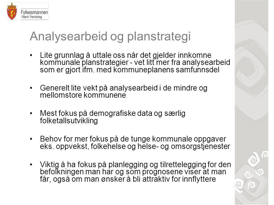 Analysearbeid og planstrategi Lite grunnlag å uttale oss når det gjelder innkomne kommunale planstrategier - vet litt mer fra analysearbeid som er gjo