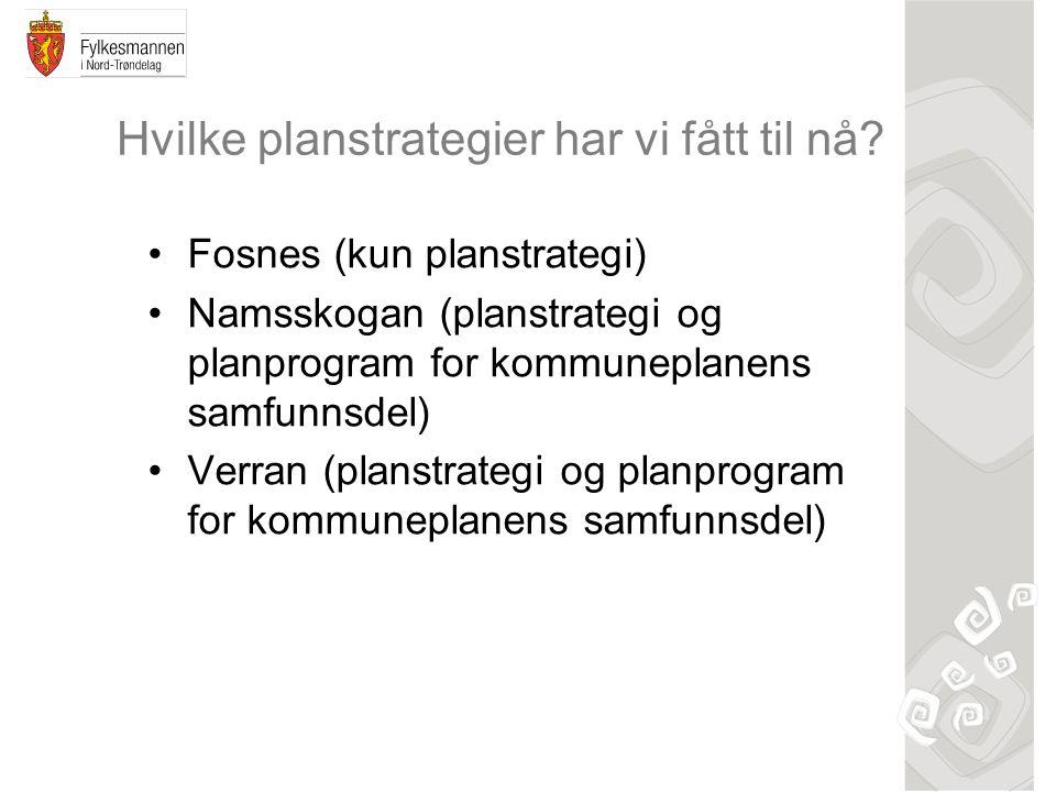 Hvilke planstrategier har vi fått til nå? Fosnes (kun planstrategi) Namsskogan (planstrategi og planprogram for kommuneplanens samfunnsdel) Verran (pl