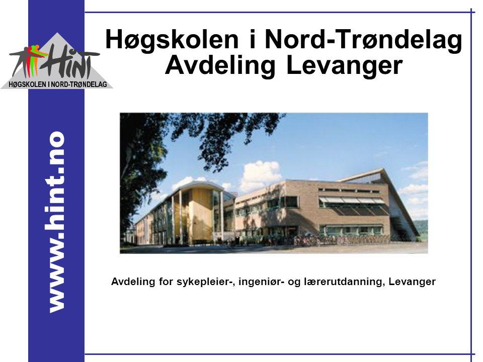 www.hint.no Høgskolen i Nord-Trøndelag Avdeling Levanger Avdeling for sykepleier-, ingeniør- og lærerutdanning, Levanger