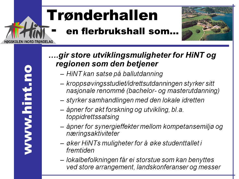 www.hint.no Trønderhallen - en flerbrukshall som… ….gir store utviklingsmuligheter for HiNT og regionen som den betjener –HiNT kan satse på ballutdann