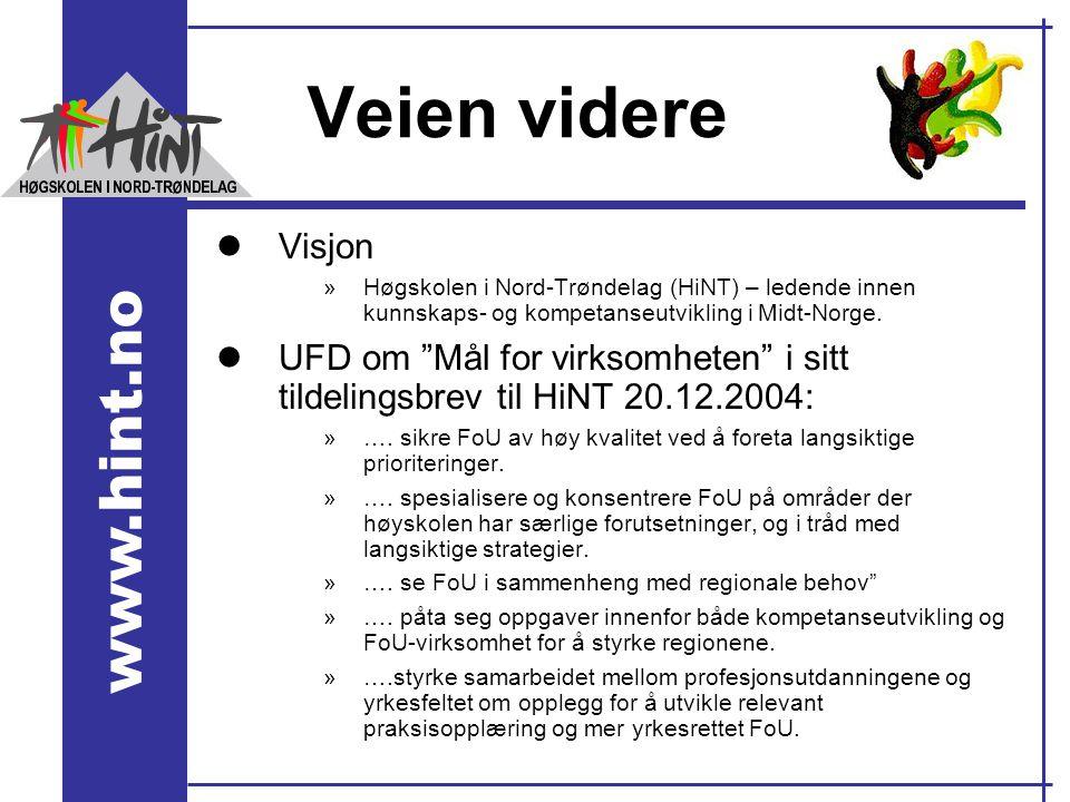 """www.hint.no Veien videre lVisjon »Høgskolen i Nord-Trøndelag (HiNT) – ledende innen kunnskaps- og kompetanseutvikling i Midt-Norge. lUFD om """"Mål for v"""
