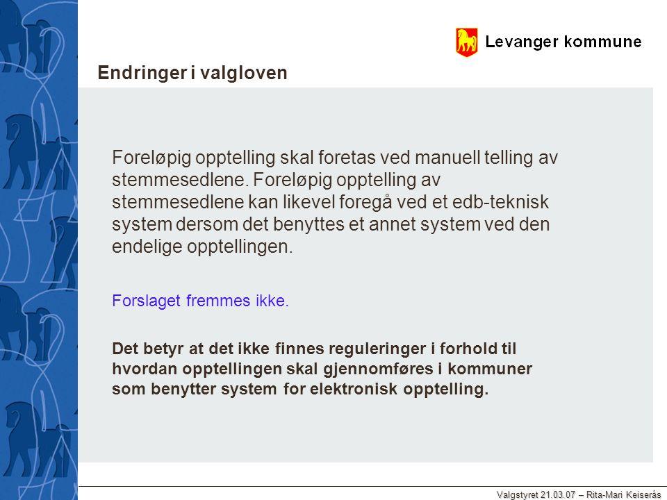 Valgstyret 21.03.07 – Rita-Mari Keiserås Endringer i valgloven Foreløpig opptelling skal foretas ved manuell telling av stemmesedlene. Foreløpig oppte