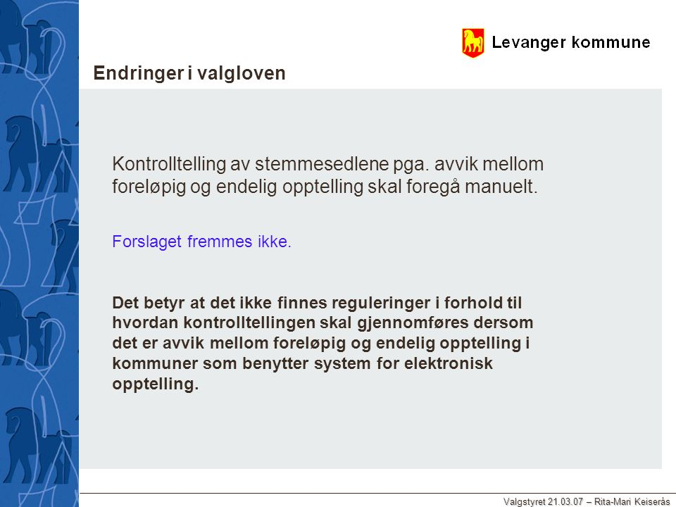 Valgstyret 21.03.07 – Rita-Mari Keiserås Endringer i valgloven Kontrolltelling av stemmesedlene pga. avvik mellom foreløpig og endelig opptelling skal