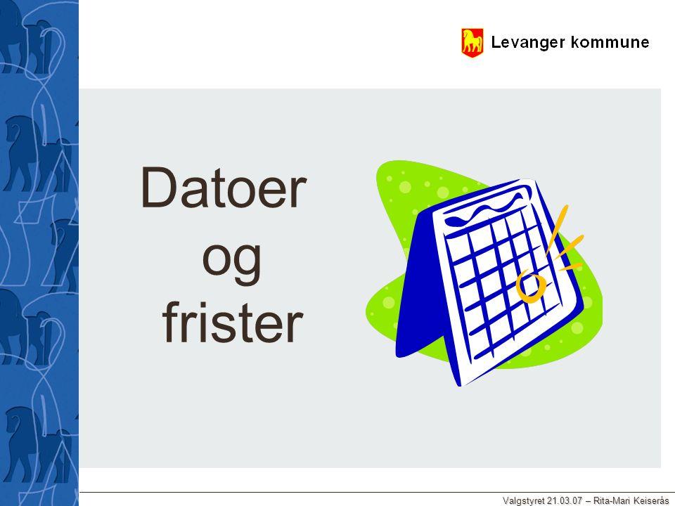 Valgstyret 21.03.07 – Rita-Mari Keiserås Datoer og frister
