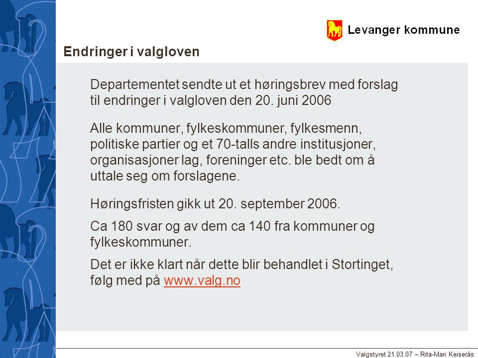 Valgstyret 21.03.07 – Rita-Mari Keiserås Endringer i valgloven Departementet sendte ut et høringsbrev med forslag til endringer i valgloven den 20. ju