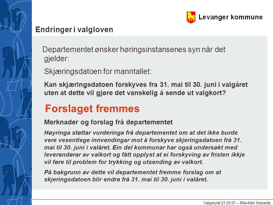 Valgstyret 21.03.07 – Rita-Mari Keiserås Endringer i valgloven Departementet ønsker høringsinstansenes syn når det gjelder: Skjæringsdatoen for mannta
