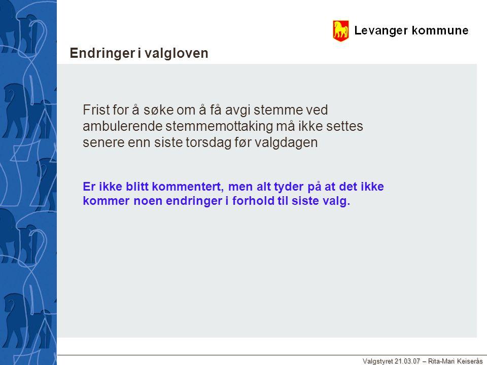 Valgstyret 21.03.07 – Rita-Mari Keiserås Endringer i valgloven Frist for å søke om å få avgi stemme ved ambulerende stemmemottaking må ikke settes sen