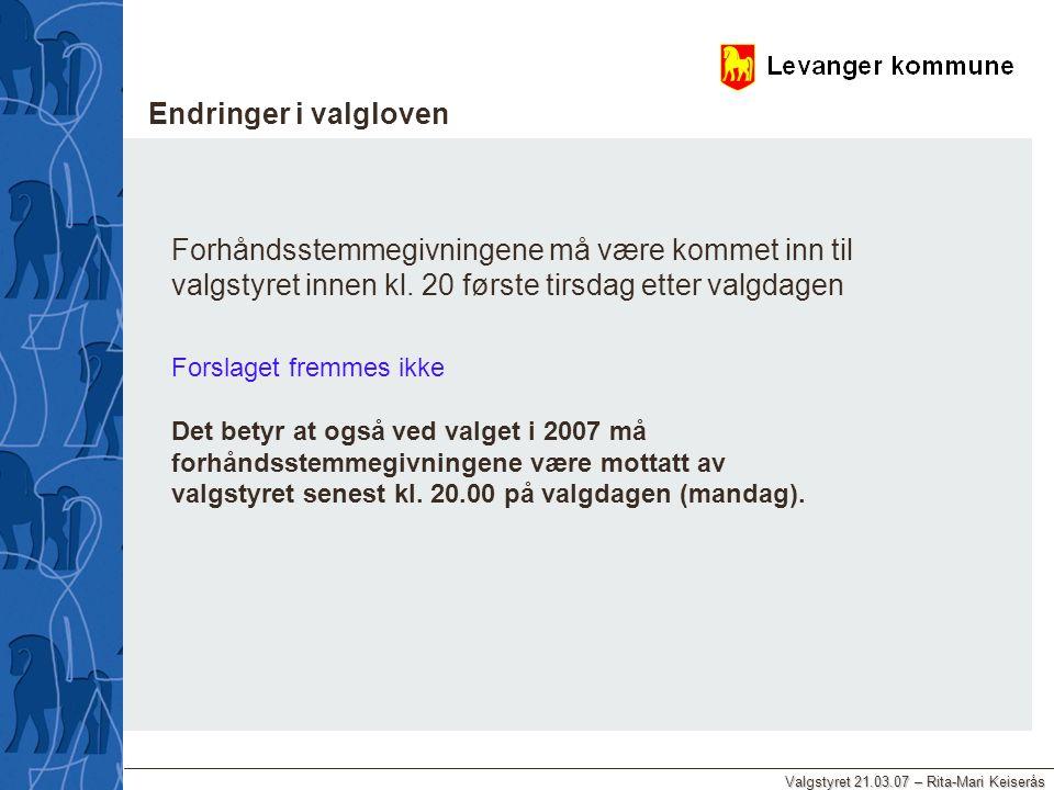 Valgstyret 21.03.07 – Rita-Mari Keiserås Endringer i valgloven Forhåndsstemmegivningene må være kommet inn til valgstyret innen kl. 20 første tirsdag