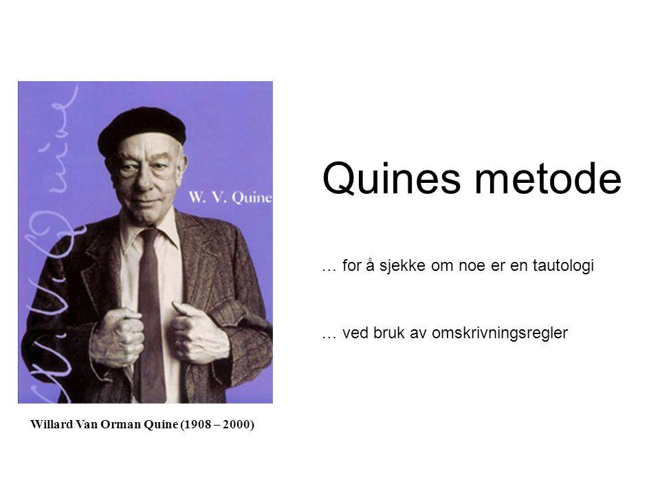 Quines metode Willard Van Orman Quine (1908 – 2000) … for å sjekke om noe er en tautologi … ved bruk av omskrivningsregler