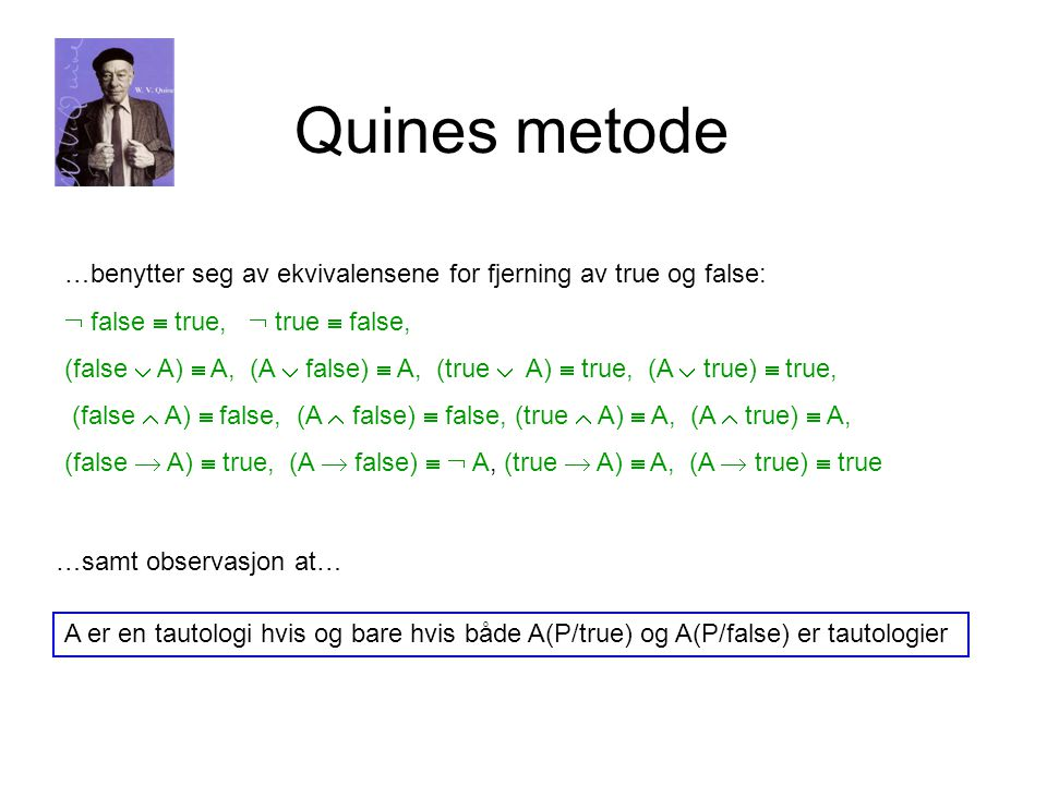 Quines metode …benytter seg av ekvivalensene for fjerning av true og false:  false  true,  true  false, (false  A)  A, (A  false)  A, (true 