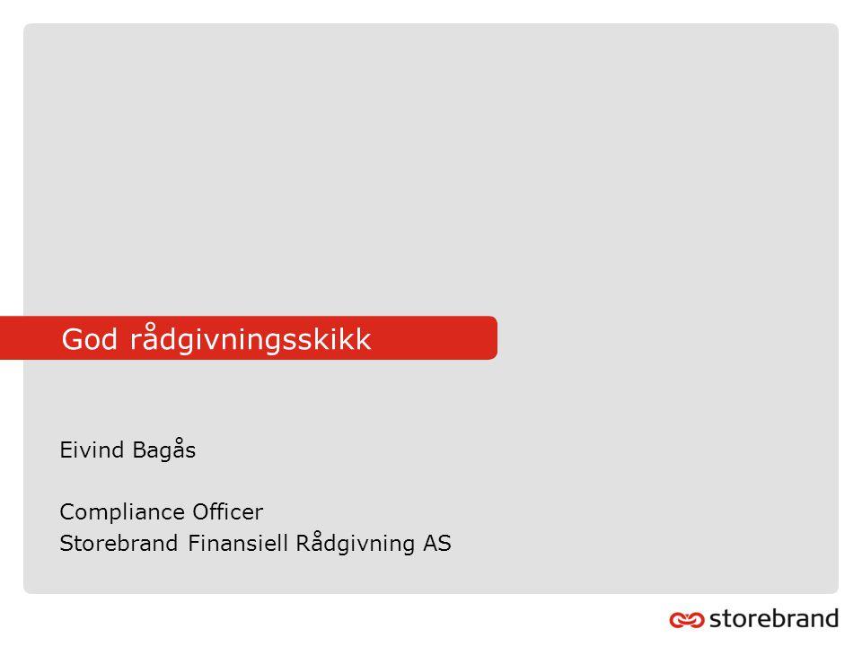 God rådgivningsskikk Eivind Bagås Compliance Officer Storebrand Finansiell Rådgivning AS