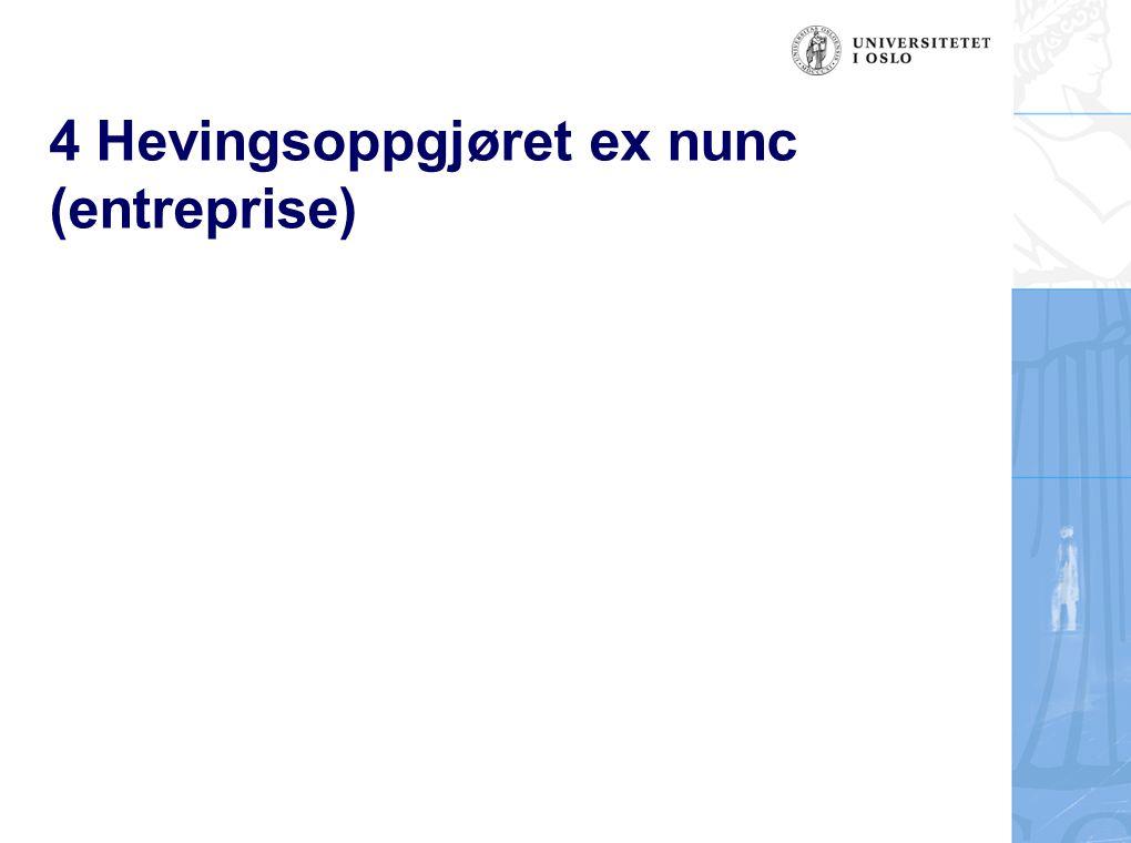 4 Hevingsoppgjøret ex nunc (entreprise)