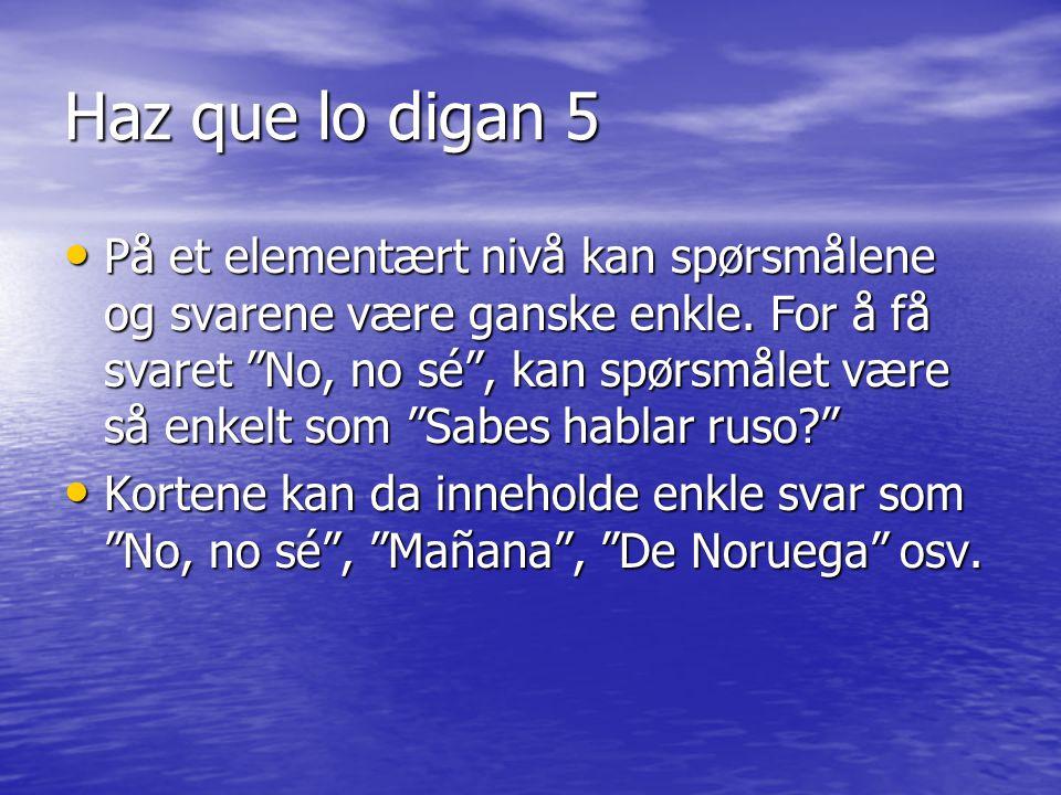 Haz que lo digan 5 På et elementært nivå kan spørsmålene og svarene være ganske enkle.