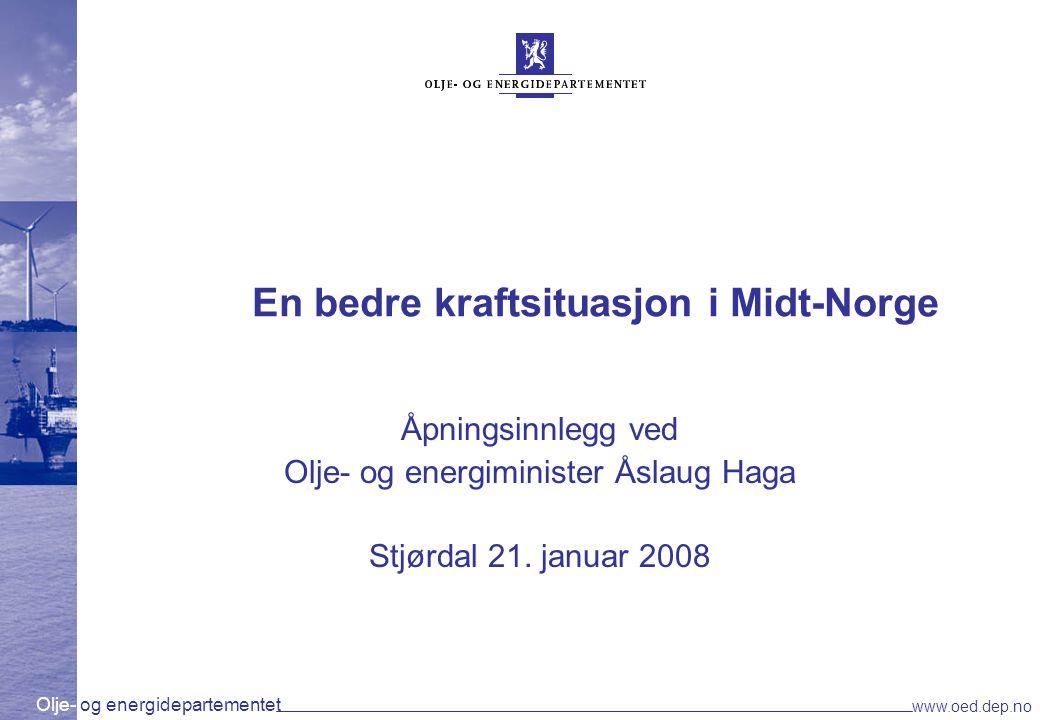 Olje- og energidepartementet www.oed.dep.no En bedre kraftsituasjon i Midt-Norge Åpningsinnlegg ved Olje- og energiminister Åslaug Haga Stjørdal 21. j