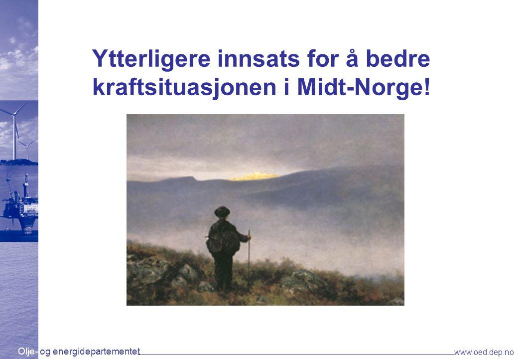 Olje- og energidepartementet www.oed.dep.no Ytterligere innsats for å bedre kraftsituasjonen i Midt-Norge!
