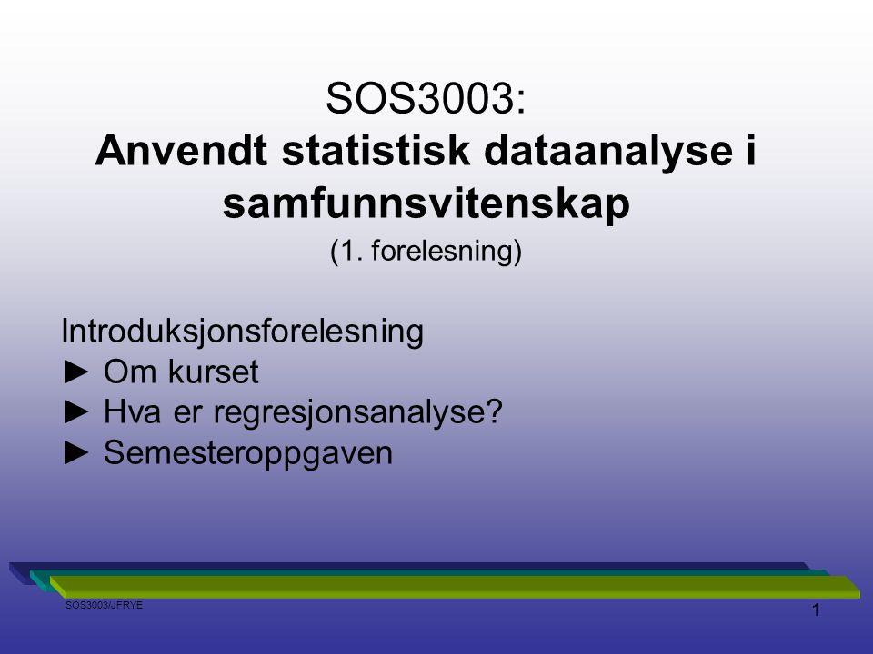 1 SOS3003: Anvendt statistisk dataanalyse i samfunnsvitenskap (1. forelesning) Introduksjonsforelesning ► Om kurset ► Hva er regresjonsanalyse? ► Seme
