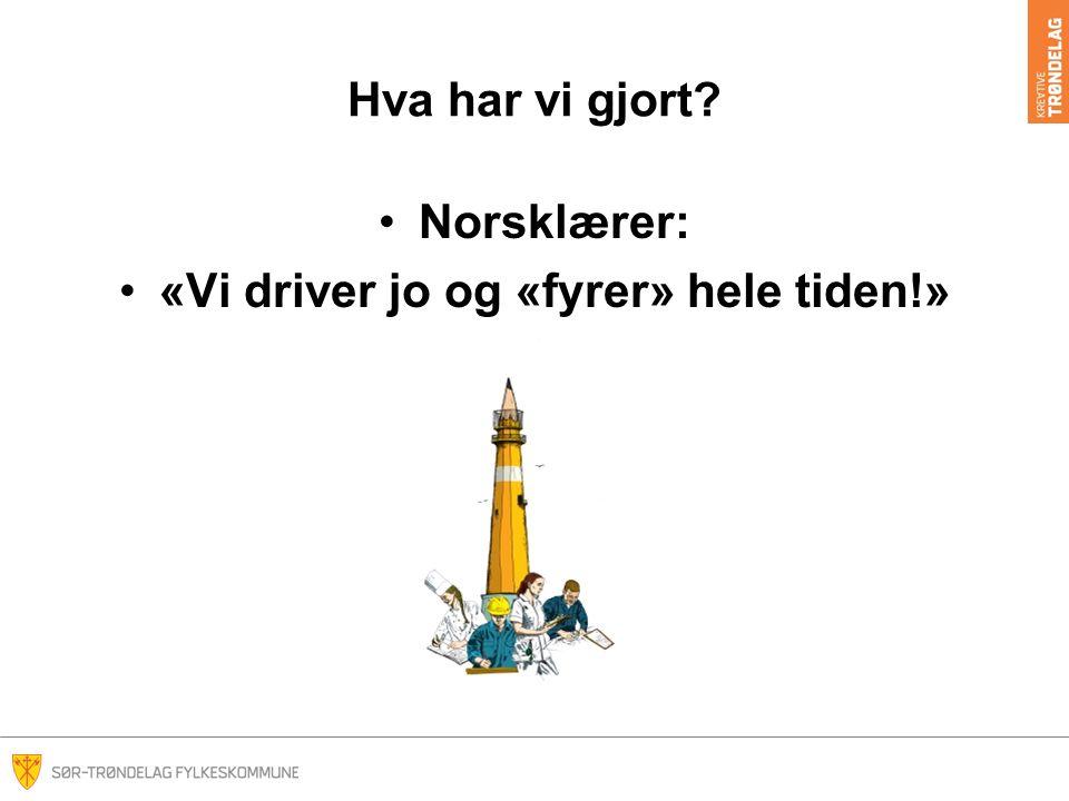 Hva har vi gjort Norsklærer: «Vi driver jo og «fyrer» hele tiden!»