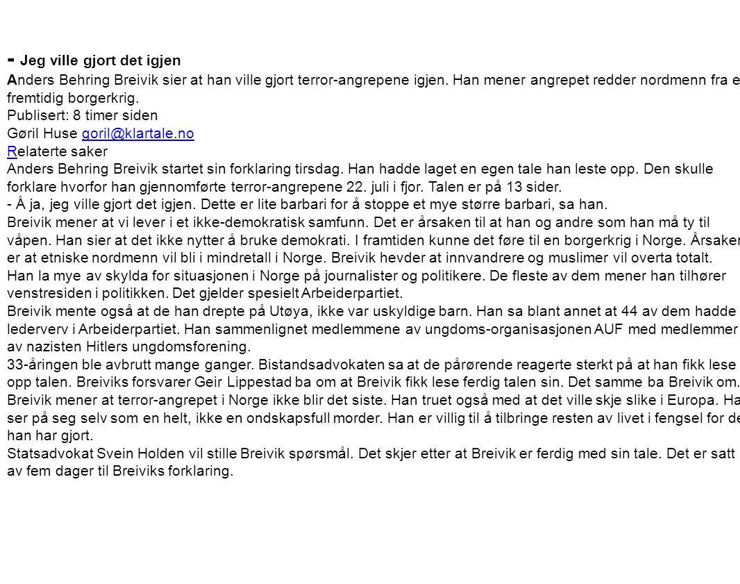 - Jeg ville gjort det igjen Anders Behring Breivik sier at han ville gjort terror-angrepene igjen. Han mener angrepet redder nordmenn fra en fremtidig