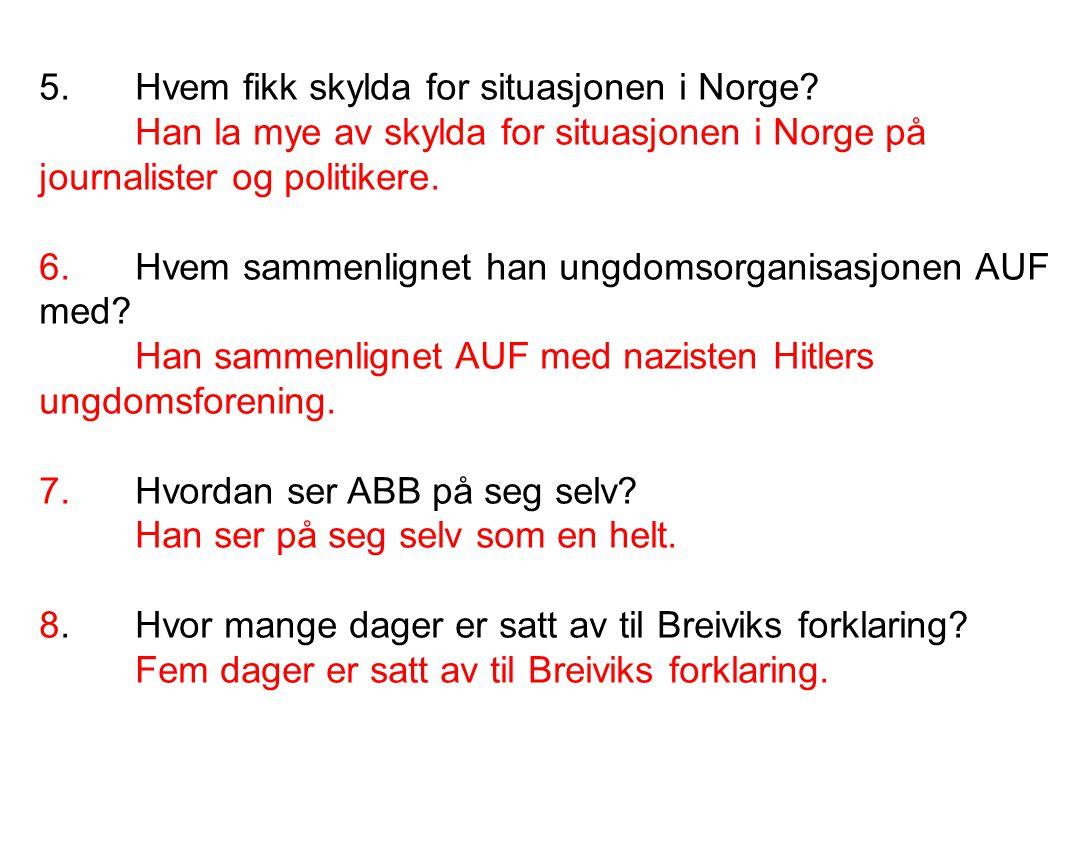 5.Hvem fikk skylda for situasjonen i Norge? Han la mye av skylda for situasjonen i Norge på journalister og politikere. 6.Hvem sammenlignet han ungdom