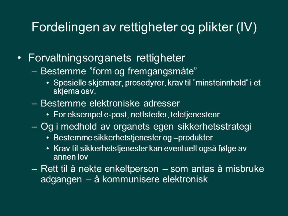 Fordelingen av rettigheter og plikter (IV) Forvaltningsorganets rettigheter –Bestemme form og fremgangsmåte Spesielle skjemaer, prosedyrer, krav til minsteinnhold i et skjema osv.