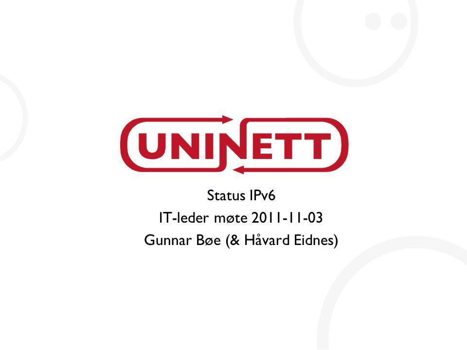 Status IPv6 IT-leder møte 2011-11-03 Gunnar Bøe (& Håvard Eidnes)