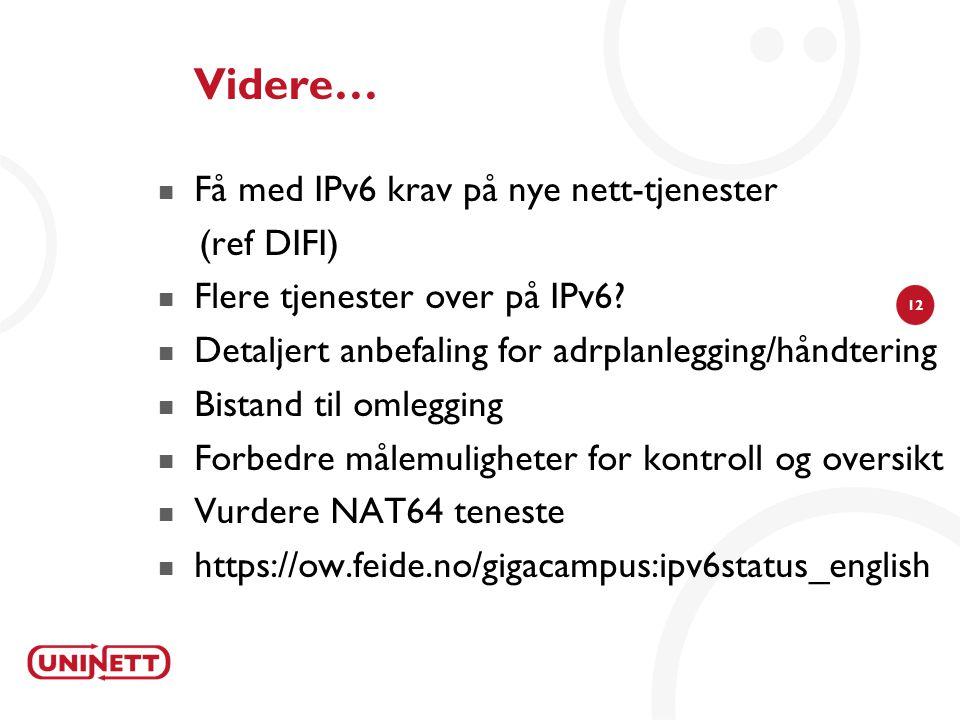12 Videre… Få med IPv6 krav på nye nett-tjenester (ref DIFI) Flere tjenester over på IPv6.