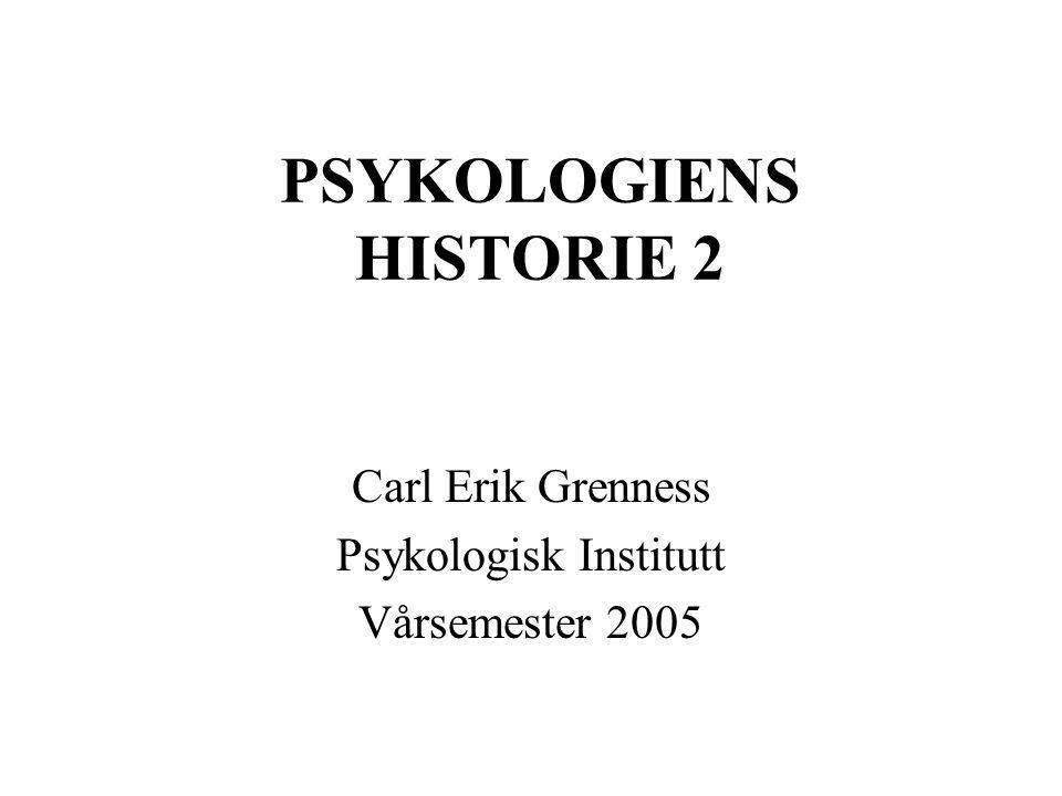 PSYKOLOGIENS HISTORIE 2 Carl Erik Grenness Psykologisk Institutt Vårsemester 2005