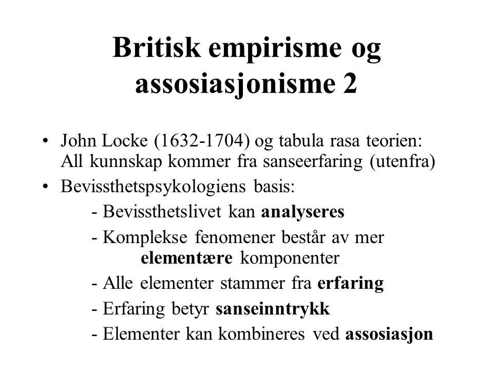 Britisk empirisme og assosiasjonisme 2 John Locke (1632-1704) og tabula rasa teorien: All kunnskap kommer fra sanseerfaring (utenfra) Bevissthetspsyko