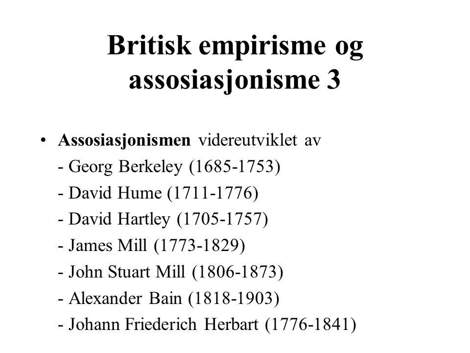 Britisk empirisme og assosiasjonisme 3 Assosiasjonismen videreutviklet av - Georg Berkeley (1685-1753) - David Hume (1711-1776) - David Hartley (1705-