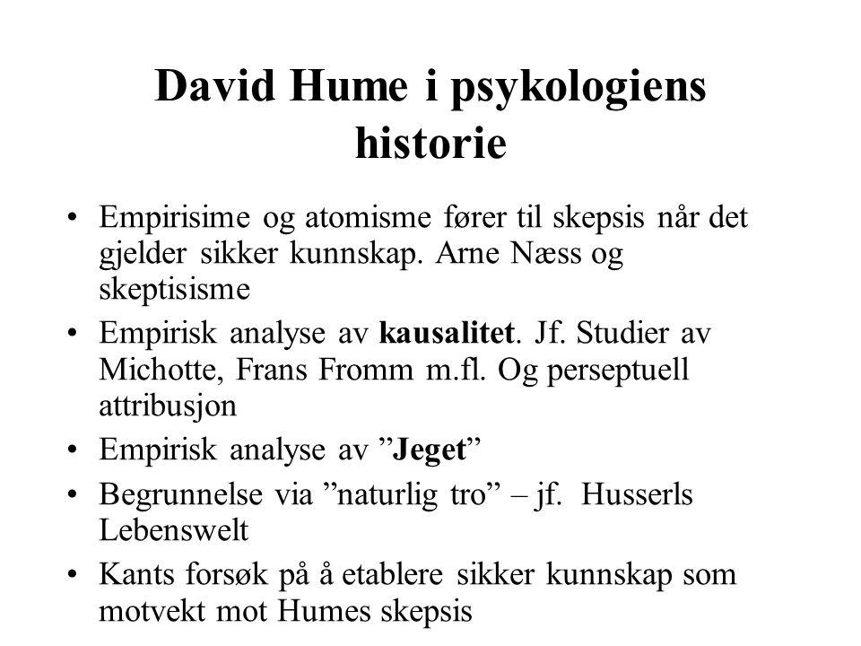 David Hume i psykologiens historie Empirisime og atomisme fører til skepsis når det gjelder sikker kunnskap. Arne Næss og skeptisisme Empirisk analyse