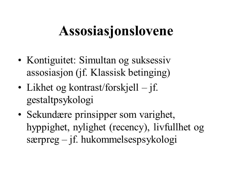 Assosiasjonslovene Kontiguitet: Simultan og suksessiv assosiasjon (jf. Klassisk betinging) Likhet og kontrast/forskjell – jf. gestaltpsykologi Sekundæ