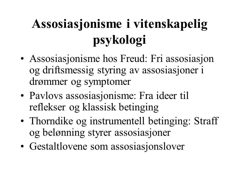 Assosiasjonisme i vitenskapelig psykologi Assosiasjonisme hos Freud: Fri assosiasjon og driftsmessig styring av assosiasjoner i drømmer og symptomer P