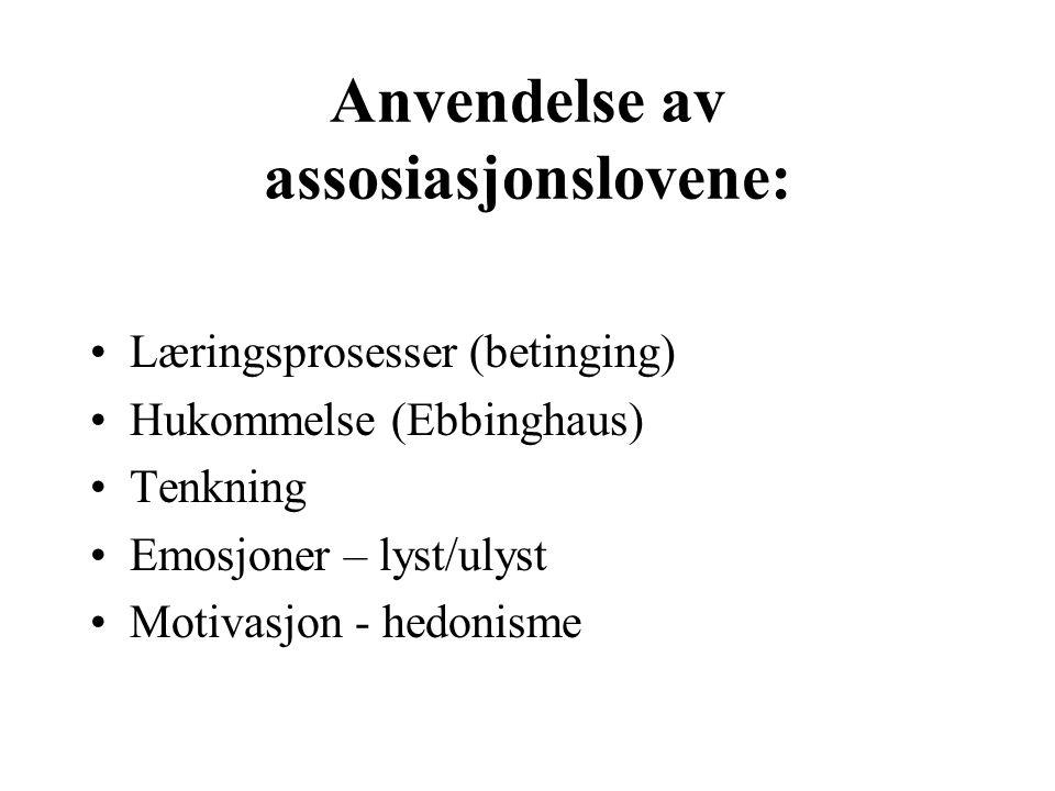 Anvendelse av assosiasjonslovene: Læringsprosesser (betinging) Hukommelse (Ebbinghaus) Tenkning Emosjoner – lyst/ulyst Motivasjon - hedonisme