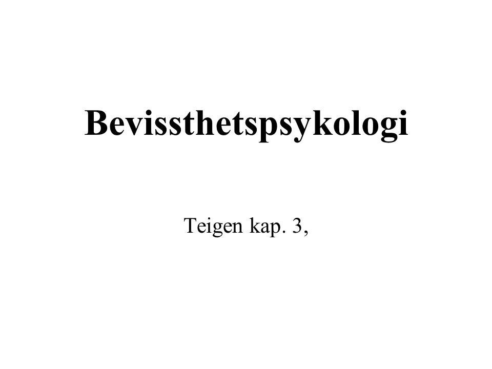 Bevissthetspsykologi Teigen kap. 3,