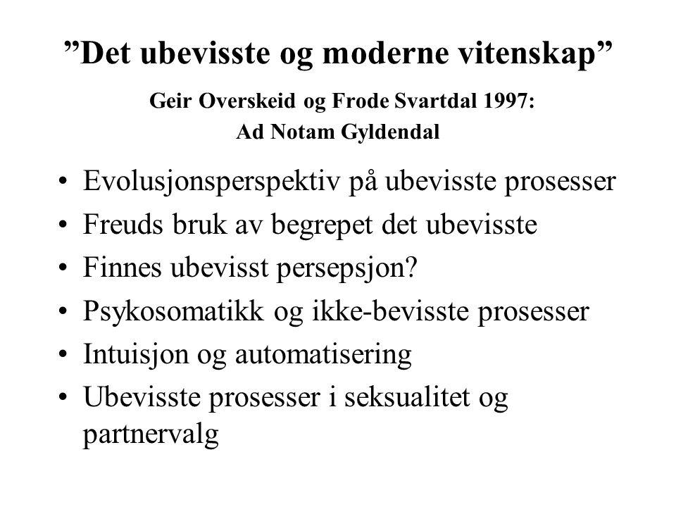 """""""Det ubevisste og moderne vitenskap"""" Geir Overskeid og Frode Svartdal 1997: Ad Notam Gyldendal Evolusjonsperspektiv på ubevisste prosesser Freuds bruk"""