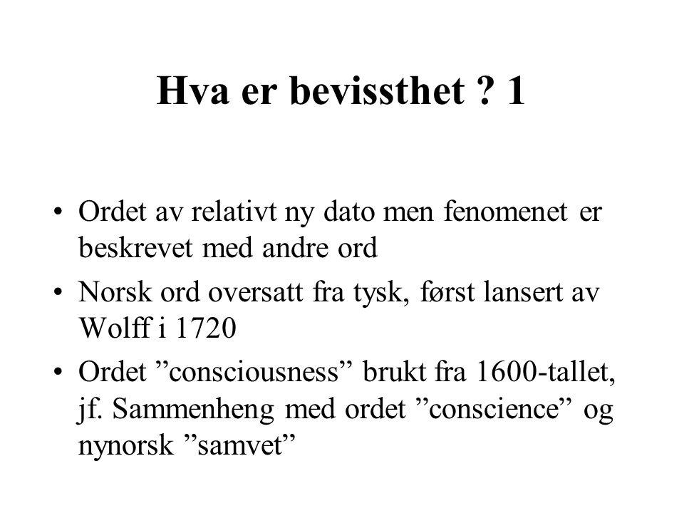 Hva er bevissthet ? 1 Ordet av relativt ny dato men fenomenet er beskrevet med andre ord Norsk ord oversatt fra tysk, først lansert av Wolff i 1720 Or
