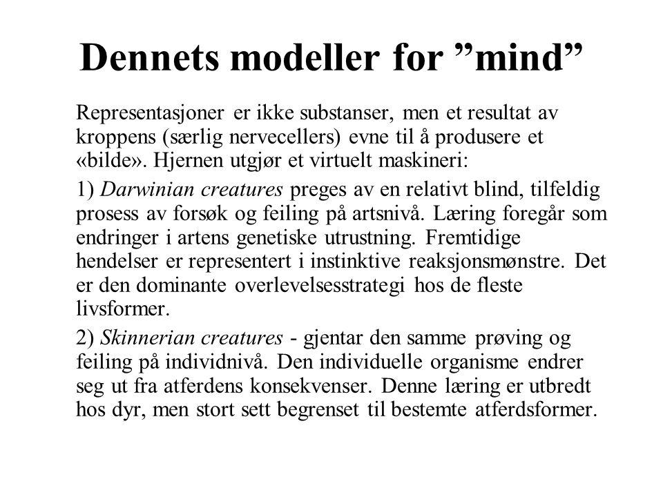 """Dennets modeller for """"mind"""" Representasjoner er ikke substanser, men et resultat av kroppens (særlig nervecellers) evne til å produsere et «bilde». Hj"""