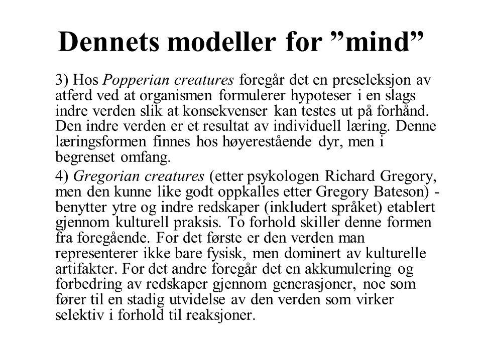 """Dennets modeller for """"mind"""" 3) Hos Popperian creatures foregår det en preseleksjon av atferd ved at organismen formulerer hypoteser i en slags indre v"""