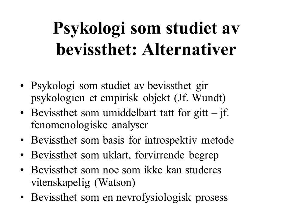 Psykologi som studiet av bevissthet: Alternativer Psykologi som studiet av bevissthet gir psykologien et empirisk objekt (Jf. Wundt) Bevissthet som um