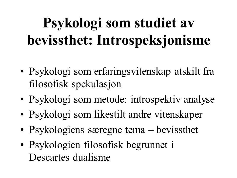 Psykologi som studiet av bevissthet: Introspeksjonisme Psykologi som erfaringsvitenskap atskilt fra filosofisk spekulasjon Psykologi som metode: intro
