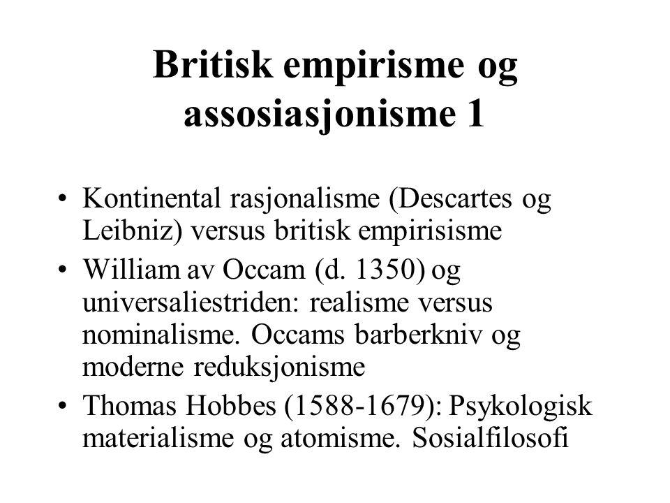 Britisk empirisme og assosiasjonisme 1 Kontinental rasjonalisme (Descartes og Leibniz) versus britisk empirisisme William av Occam (d. 1350) og univer