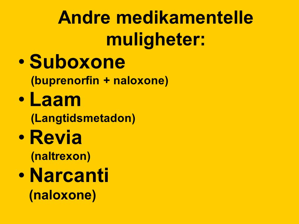 Andre medikamentelle muligheter: Suboxone (buprenorfin + naloxone) Laam (Langtidsmetadon) Revia (naltrexon) Narcanti (naloxone)