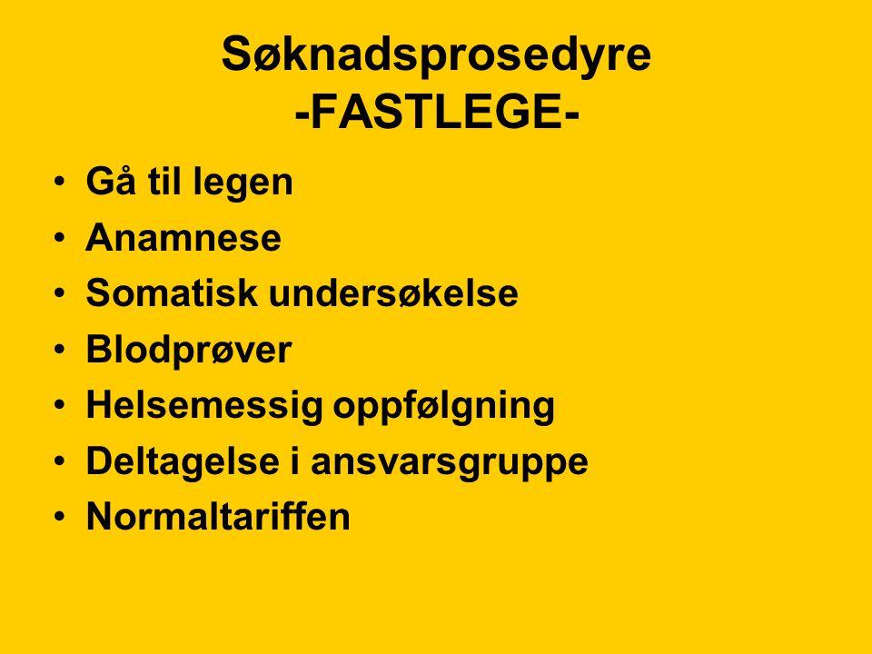 Søknadsprosedyre -FASTLEGE- Gå til legen Anamnese Somatisk undersøkelse Blodprøver Helsemessig oppfølgning Deltagelse i ansvarsgruppe Normaltariffen